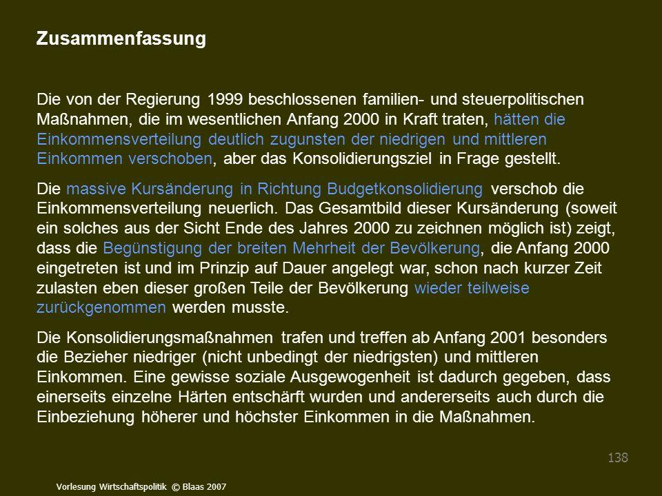Vorlesung Wirtschaftspolitik © Blaas 2007 138 Zusammenfassung Die von der Regierung 1999 beschlossenen familien- und steuerpolitischen Maßnahmen, die