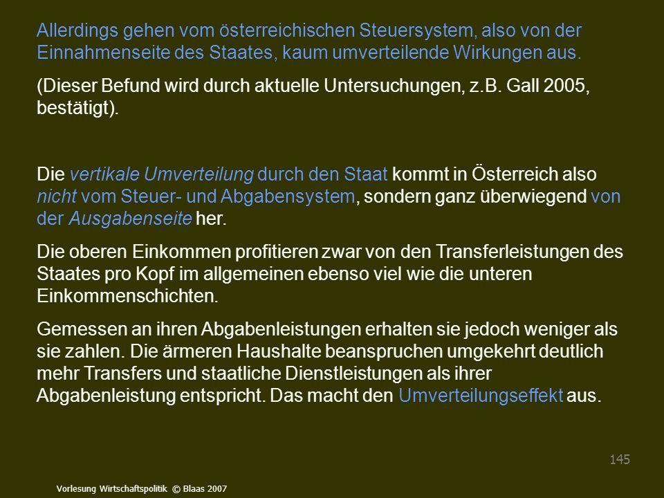 Vorlesung Wirtschaftspolitik © Blaas 2007 145 Allerdings gehen vom österreichischen Steuersystem, also von der Einnahmenseite des Staates, kaum umvert