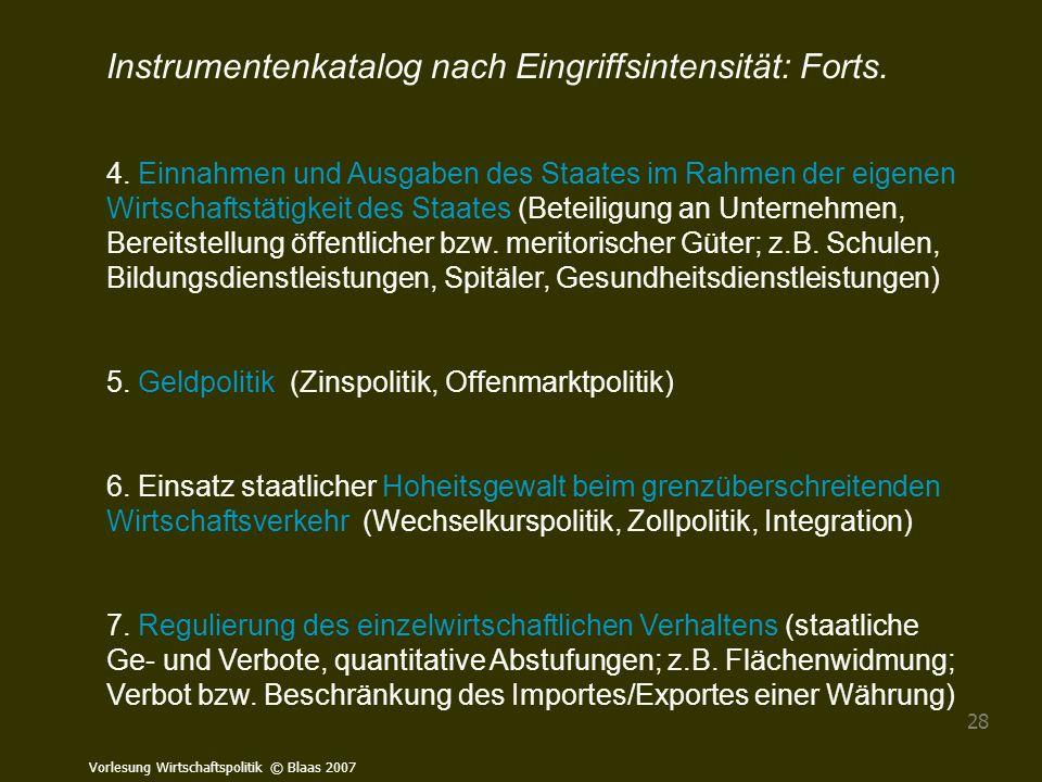 Vorlesung Wirtschaftspolitik © Blaas 2007 28 Instrumentenkatalog nach Eingriffsintensität: Forts. 4. Einnahmen und Ausgaben des Staates im Rahmen der
