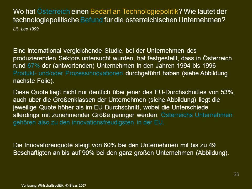 Vorlesung Wirtschaftspolitik © Blaas 2007 38 Wo hat Österreich einen Bedarf an Technologiepolitik? Wie lautet der technologiepolitische Befund für die