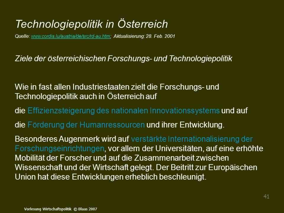 Vorlesung Wirtschaftspolitik © Blaas 2007 41 Technologiepolitik in Österreich Quelle: www.cordis.lu/austria/de/src/rd-au.htm; Aktualisierung: 28. Feb.