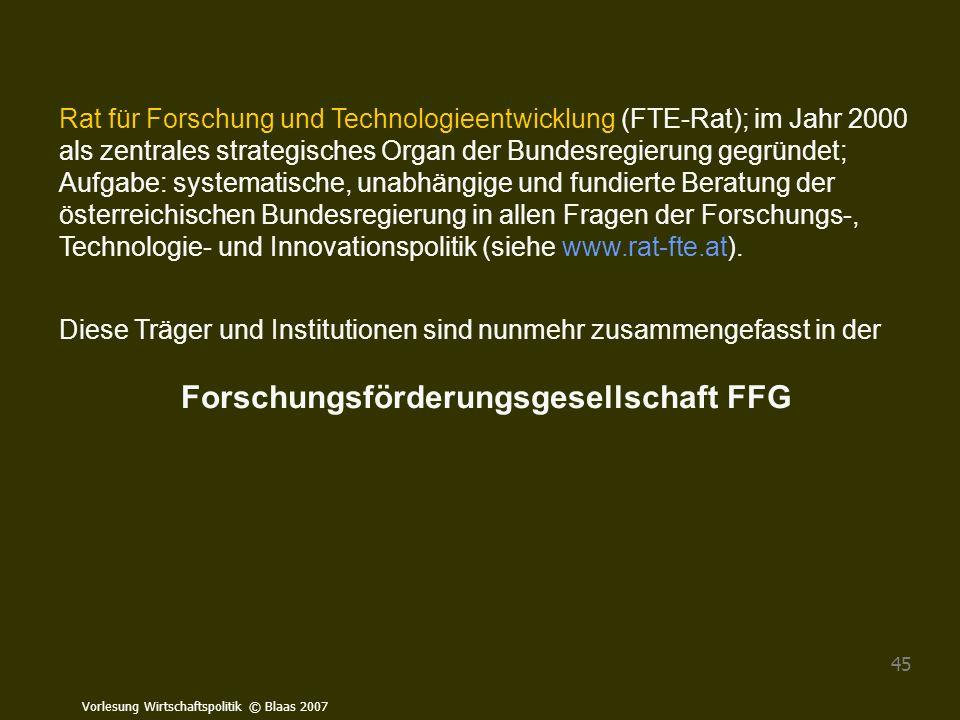 Vorlesung Wirtschaftspolitik © Blaas 2007 45 Rat für Forschung und Technologieentwicklung (FTE-Rat); im Jahr 2000 als zentrales strategisches Organ de
