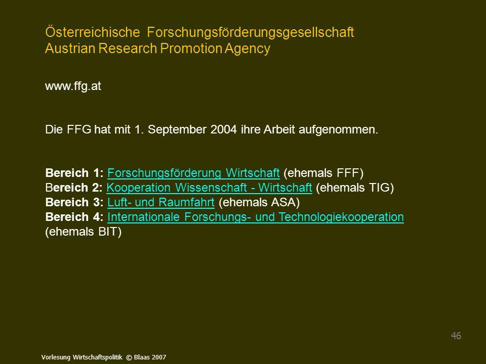 Vorlesung Wirtschaftspolitik © Blaas 2007 46 Österreichische Forschungsförderungsgesellschaft Austrian Research Promotion Agency www.ffg.at Die FFG ha