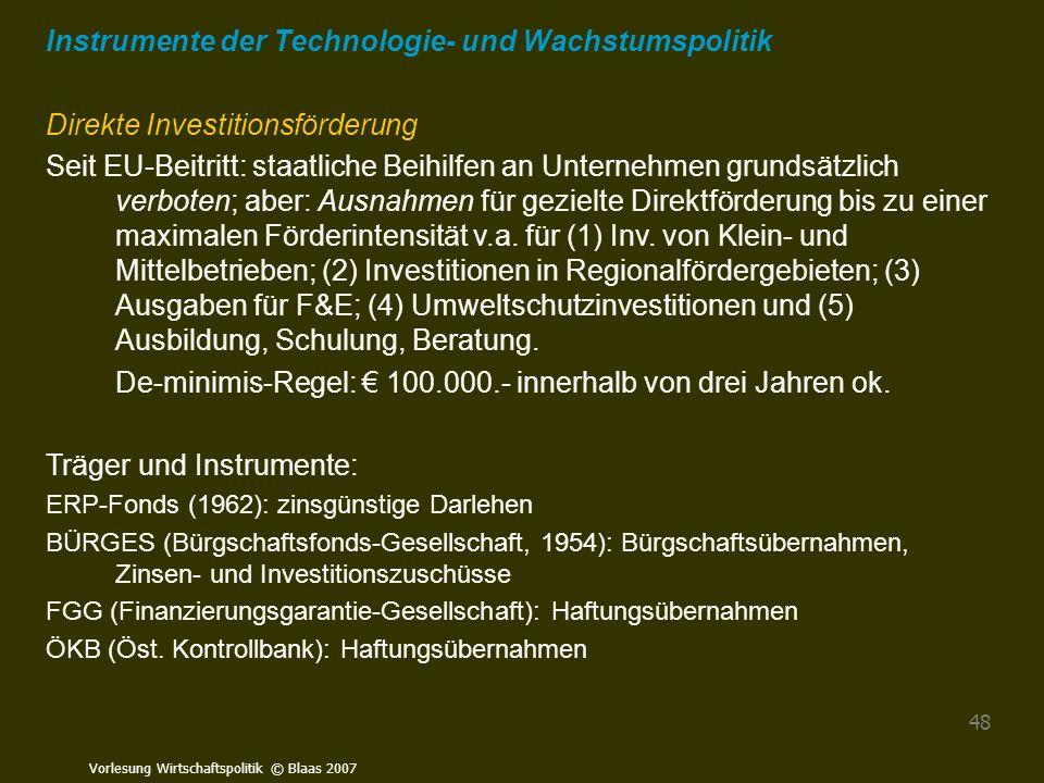 Vorlesung Wirtschaftspolitik © Blaas 2007 48 Instrumente der Technologie- und Wachstumspolitik Direkte Investitionsförderung Seit EU-Beitritt: staatli