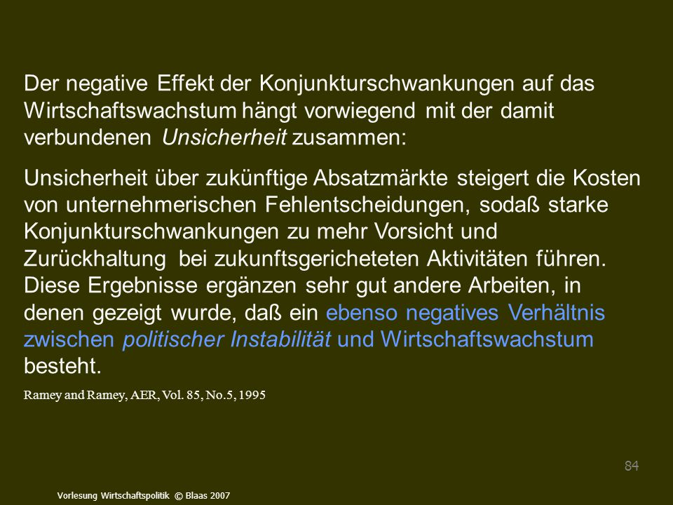 Vorlesung Wirtschaftspolitik © Blaas 2007 84 Der negative Effekt der Konjunkturschwankungen auf das Wirtschaftswachstum hängt vorwiegend mit der damit