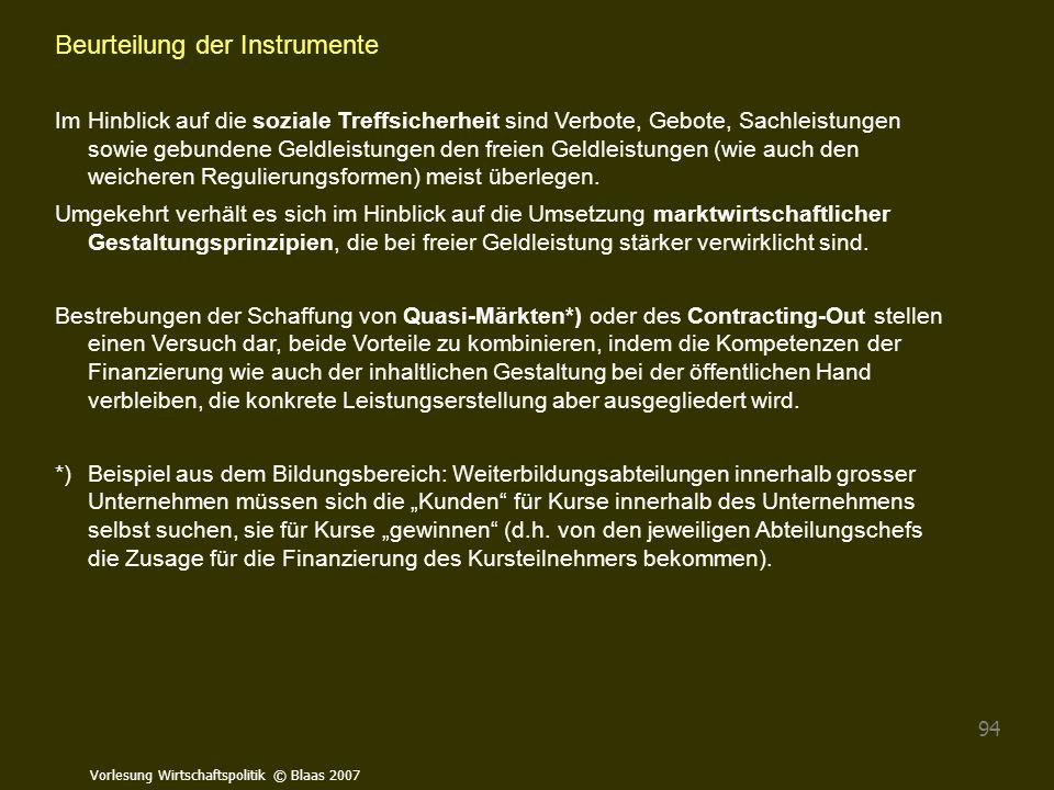 Vorlesung Wirtschaftspolitik © Blaas 2007 94 Beurteilung der Instrumente Im Hinblick auf die soziale Treffsicherheit sind Verbote, Gebote, Sachleistun