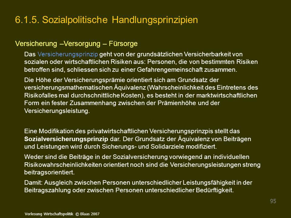 Vorlesung Wirtschaftspolitik © Blaas 2007 95 6.1.5. Sozialpolitische Handlungsprinzipien Versicherung –Versorgung – Fürsorge Das Versicherungsprinzip