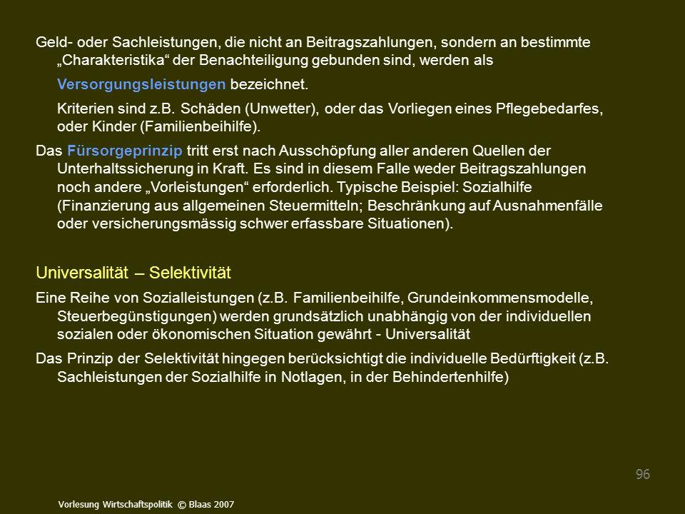 """Vorlesung Wirtschaftspolitik © Blaas 2007 96 Geld- oder Sachleistungen, die nicht an Beitragszahlungen, sondern an bestimmte """"Charakteristika"""" der Ben"""