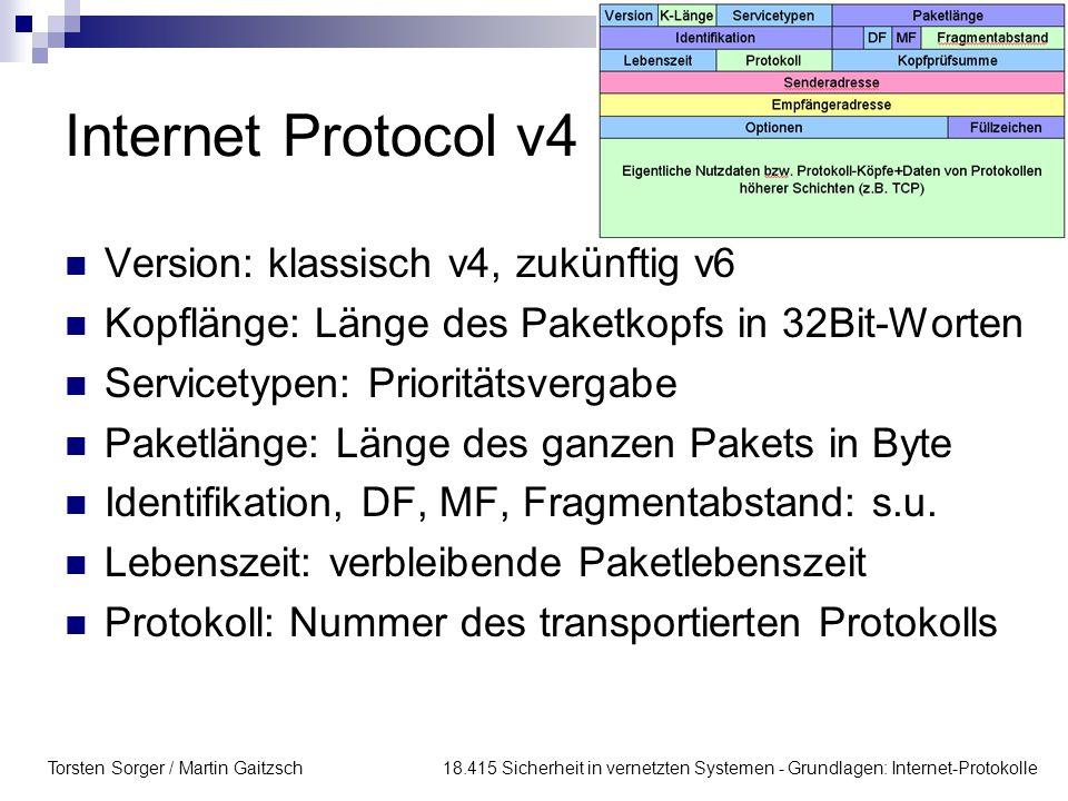 Torsten Sorger / Martin Gaitzsch 18.415 Sicherheit in vernetzten Systemen - Grundlagen: Internet-Protokolle Internet Protocol v4 Version: klassisch v4