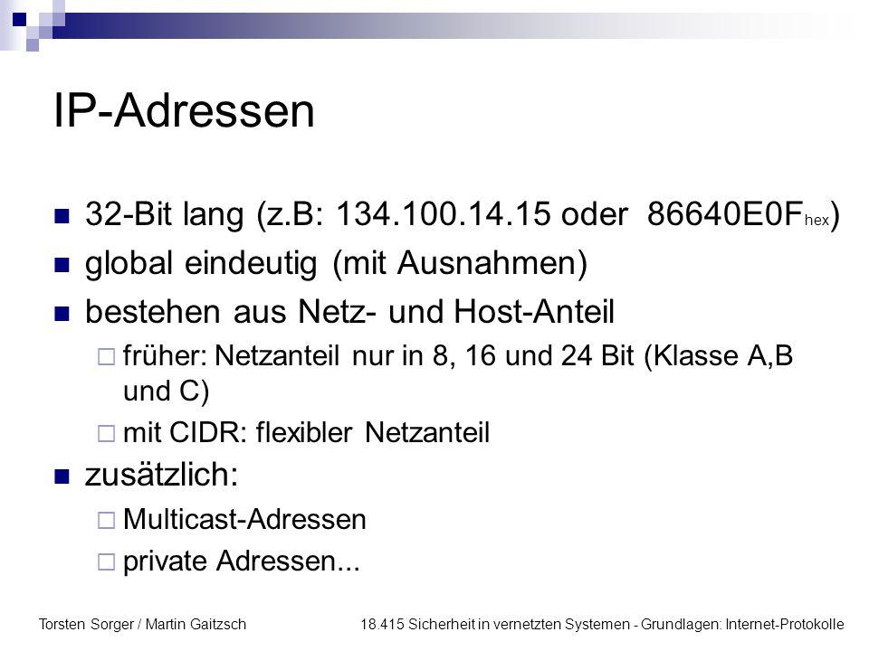 Torsten Sorger / Martin Gaitzsch 18.415 Sicherheit in vernetzten Systemen - Grundlagen: Internet-Protokolle 32-Bit lang (z.B: 134.100.14.15 oder 86640
