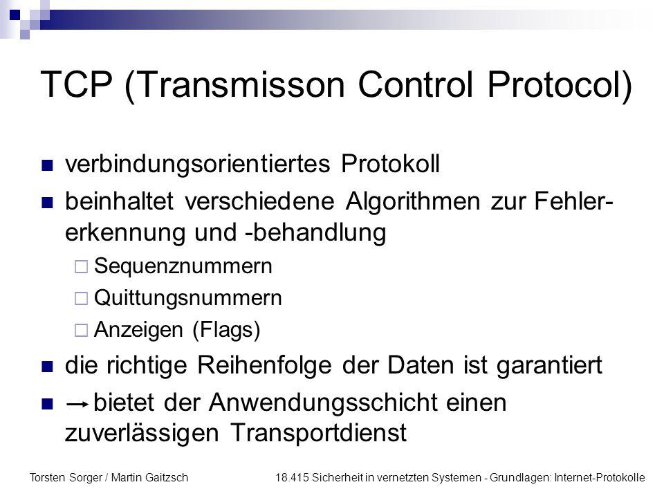 Torsten Sorger / Martin Gaitzsch 18.415 Sicherheit in vernetzten Systemen - Grundlagen: Internet-Protokolle TCP (Transmisson Control Protocol) verbind