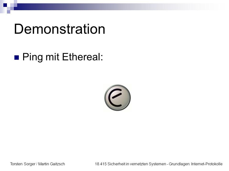 Torsten Sorger / Martin Gaitzsch 18.415 Sicherheit in vernetzten Systemen - Grundlagen: Internet-Protokolle Demonstration Ping mit Ethereal:
