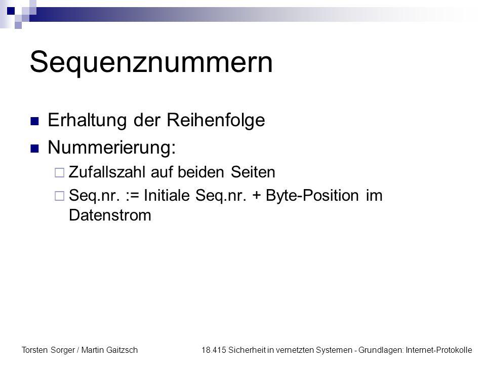 Torsten Sorger / Martin Gaitzsch 18.415 Sicherheit in vernetzten Systemen - Grundlagen: Internet-Protokolle Sequenznummern Erhaltung der Reihenfolge N