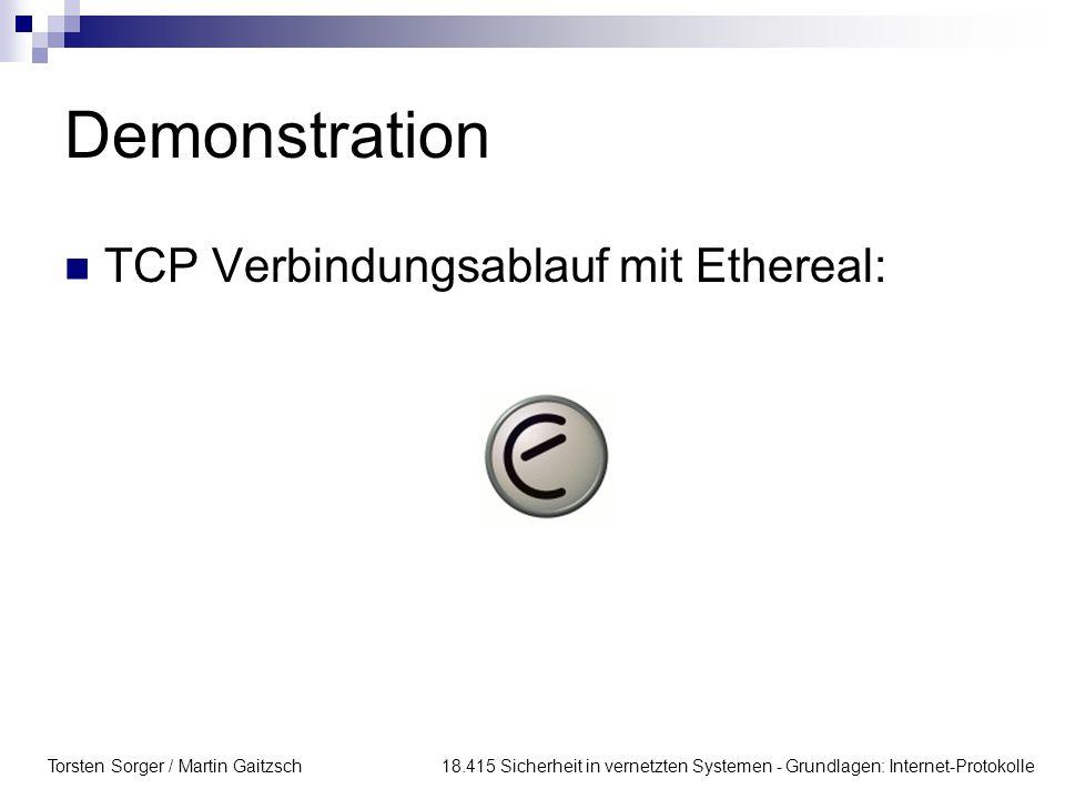 Torsten Sorger / Martin Gaitzsch 18.415 Sicherheit in vernetzten Systemen - Grundlagen: Internet-Protokolle Demonstration TCP Verbindungsablauf mit Ethereal: