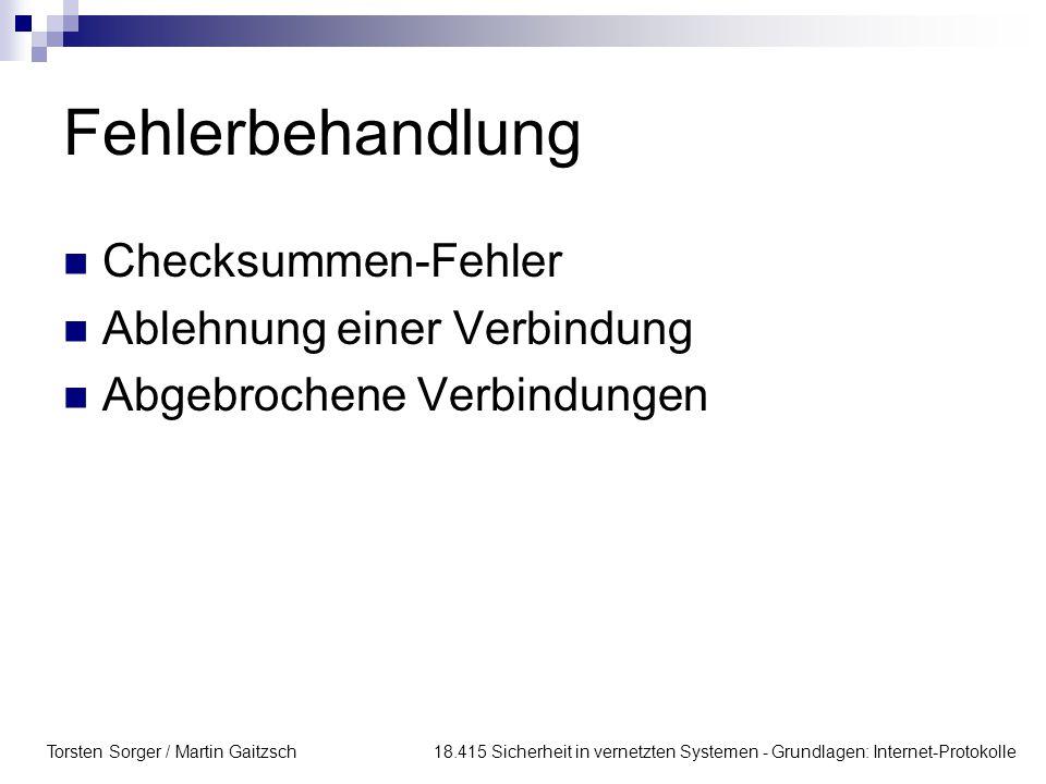 Torsten Sorger / Martin Gaitzsch 18.415 Sicherheit in vernetzten Systemen - Grundlagen: Internet-Protokolle Fehlerbehandlung Checksummen-Fehler Ablehnung einer Verbindung Abgebrochene Verbindungen