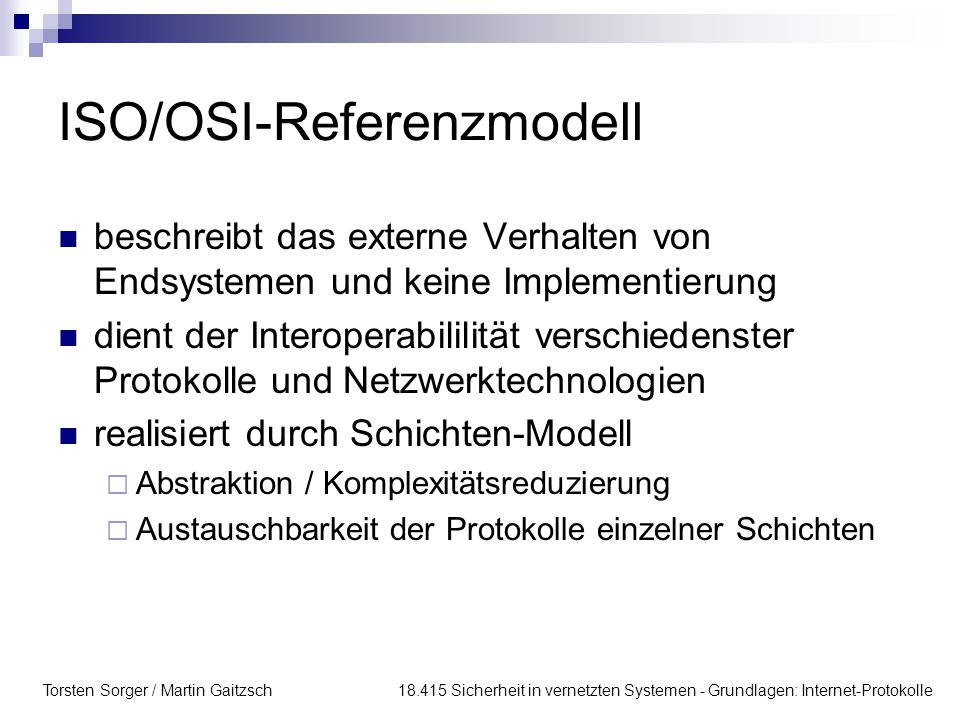 Torsten Sorger / Martin Gaitzsch 18.415 Sicherheit in vernetzten Systemen - Grundlagen: Internet-Protokolle ISO/OSI-Referenzmodell beschreibt das exte