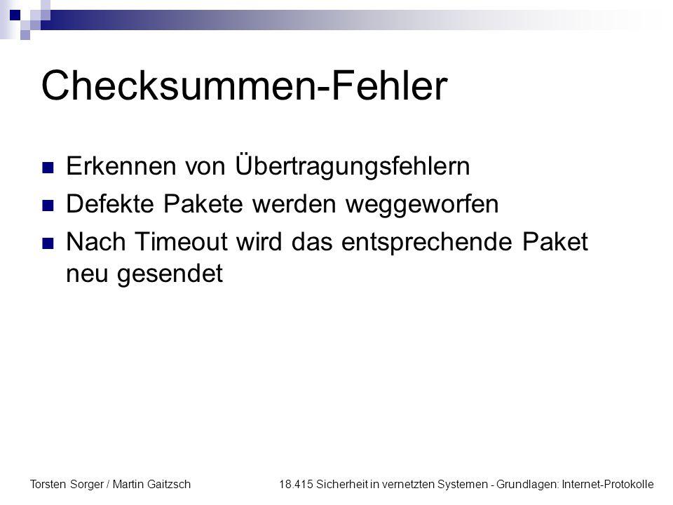 Torsten Sorger / Martin Gaitzsch 18.415 Sicherheit in vernetzten Systemen - Grundlagen: Internet-Protokolle Checksummen-Fehler Erkennen von Übertragungsfehlern Defekte Pakete werden weggeworfen Nach Timeout wird das entsprechende Paket neu gesendet