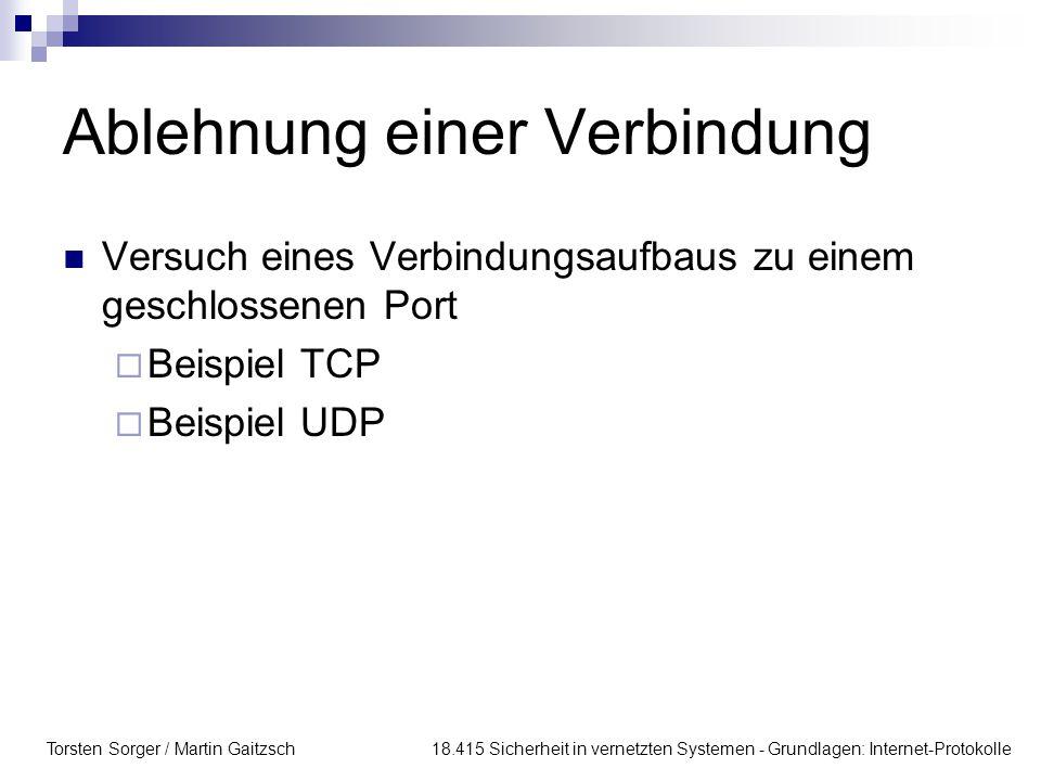 Torsten Sorger / Martin Gaitzsch 18.415 Sicherheit in vernetzten Systemen - Grundlagen: Internet-Protokolle Ablehnung einer Verbindung Versuch eines Verbindungsaufbaus zu einem geschlossenen Port  Beispiel TCP  Beispiel UDP