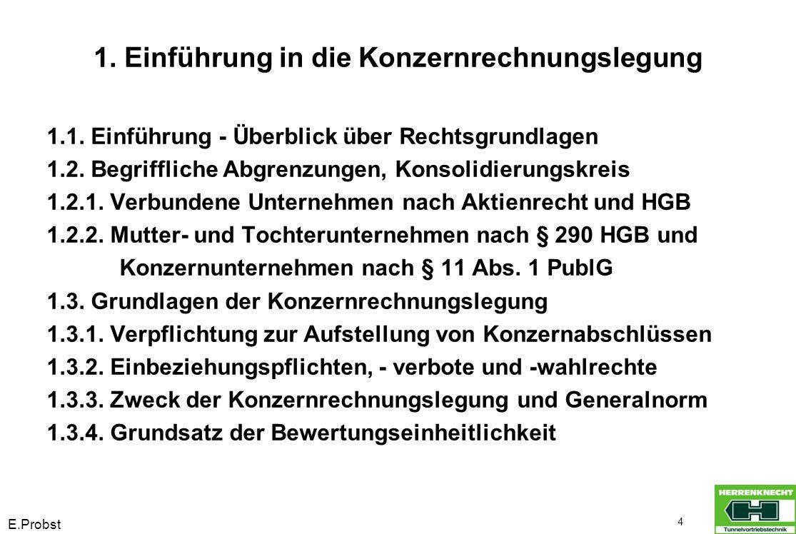 E.Probst 4 1. Einführung in die Konzernrechnungslegung 1.1. Einführung - Überblick über Rechtsgrundlagen 1.2. Begriffliche Abgrenzungen, Konsolidierun