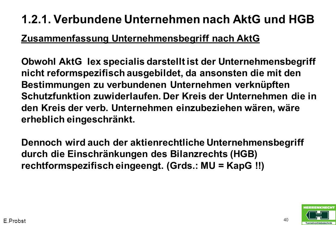 E.Probst 40 Zusammenfassung Unternehmensbegriff nach AktG Obwohl AktG lex specialis darstellt ist der Unternehmensbegriff nicht reformspezifisch ausge