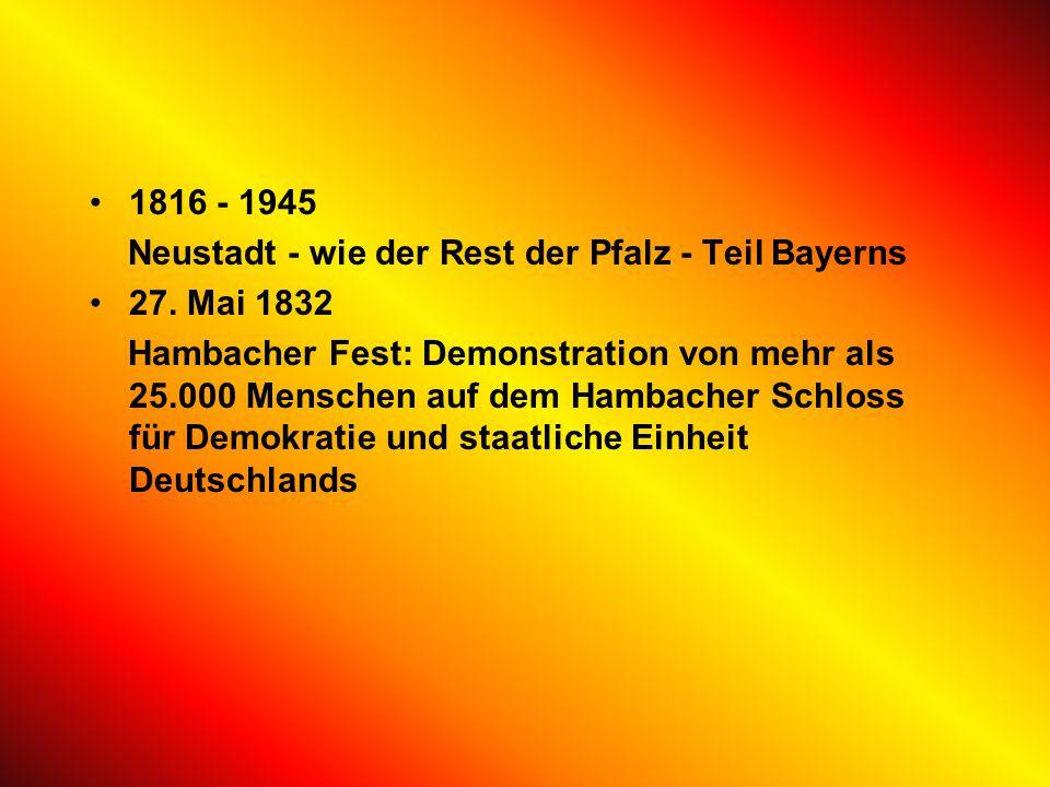 1816 - 1945 Neustadt - wie der Rest der Pfalz - Teil Bayerns 27.