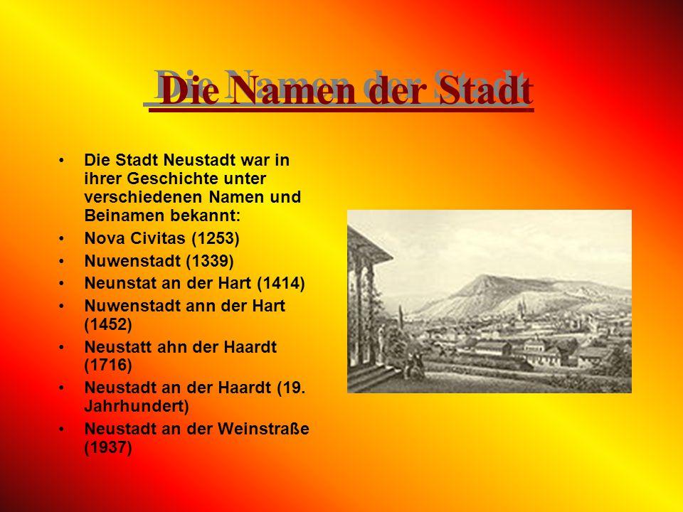 Die Namen der Stadt Die Stadt Neustadt war in ihrer Geschichte unter verschiedenen Namen und Beinamen bekannt: Nova Civitas (1253) Nuwenstadt (1339) Neunstat an der Hart (1414) Nuwenstadt ann der Hart (1452) Neustatt ahn der Haardt (1716) Neustadt an der Haardt (19.