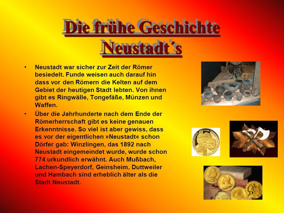 Die frühe Geschichte Neustadt´s Neustadt war sicher zur Zeit der Römer besiedelt.