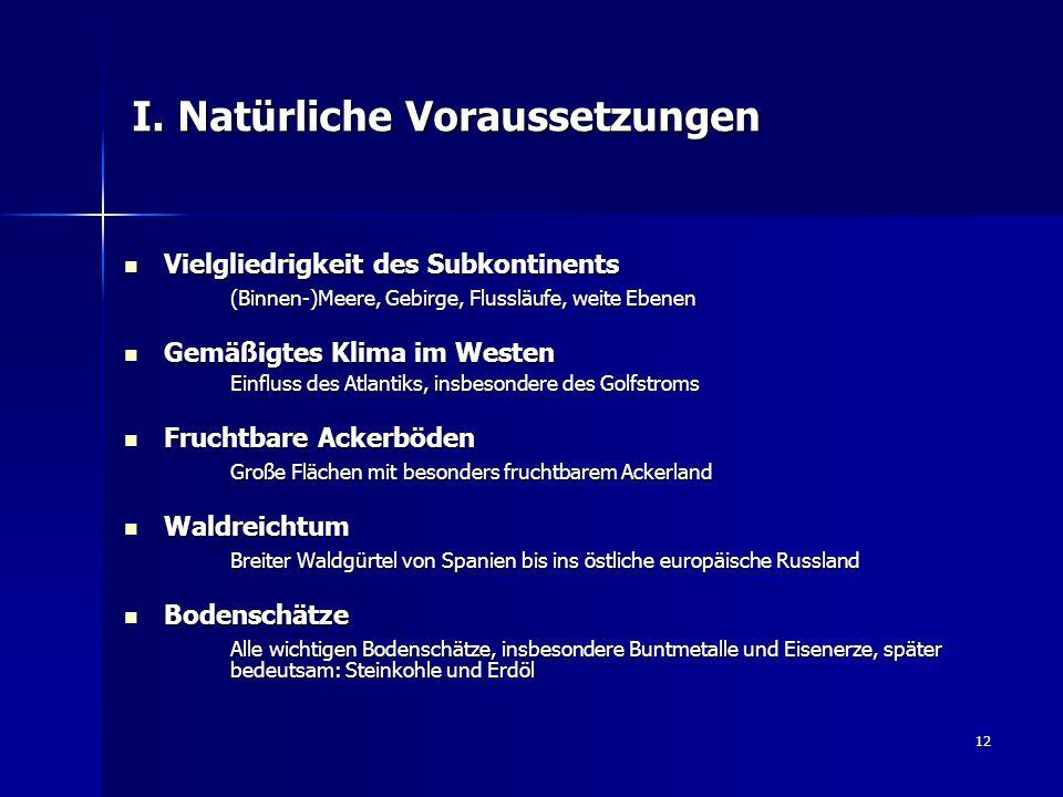 12 I. Natürliche Voraussetzungen Vielgliedrigkeit des Subkontinents Vielgliedrigkeit des Subkontinents (Binnen-)Meere, Gebirge, Flussläufe, weite Eben