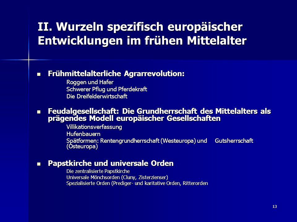 13 II. Wurzeln spezifisch europäischer Entwicklungen im frühen Mittelalter Frühmittelalterliche Agrarrevolution: Frühmittelalterliche Agrarrevolution: