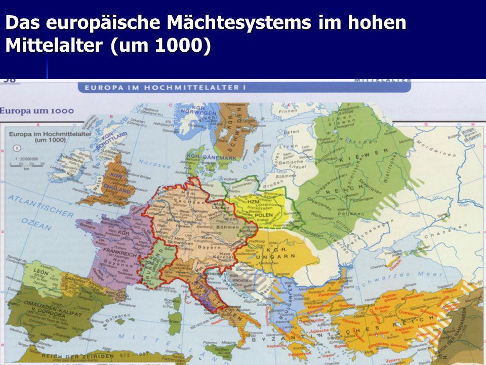 15 Das europäische Mächtesystems im hohen Mittelalter (um 1000) Das hohe Mittelalter (um 1000) Das hohe Mittelalter (um 1000) Die europäischen Mächte