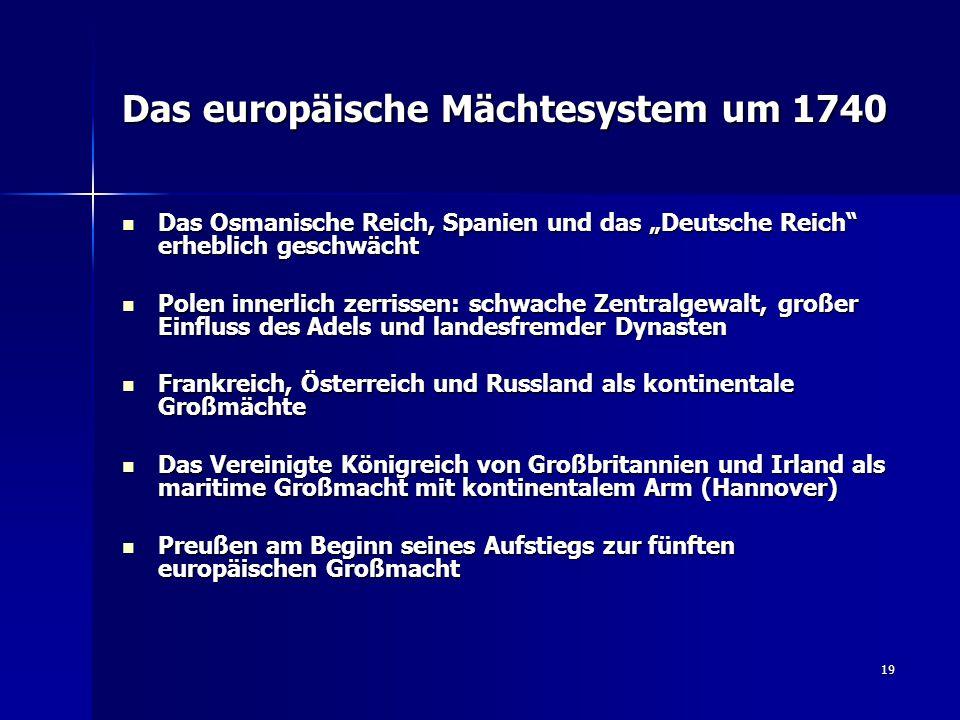 """19 Das europäische Mächtesystem um 1740 Das Osmanische Reich, Spanien und das """"Deutsche Reich"""" erheblich geschwächt Das Osmanische Reich, Spanien und"""