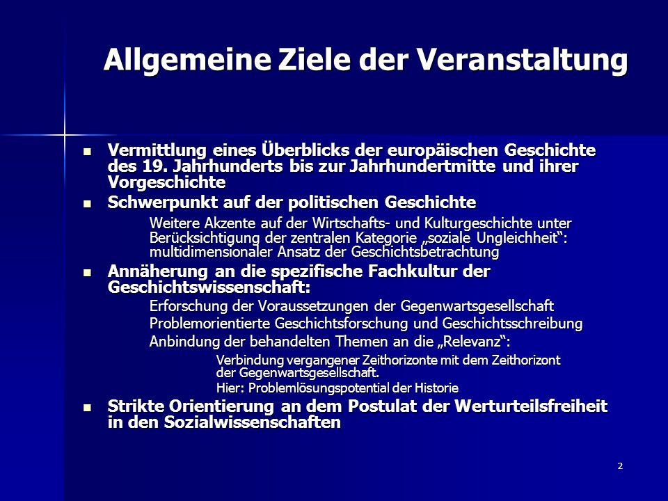 2 Allgemeine Ziele der Veranstaltung Allgemeine Ziele der Veranstaltung Vermittlung eines Überblicks der europäischen Geschichte des 19. Jahrhunderts