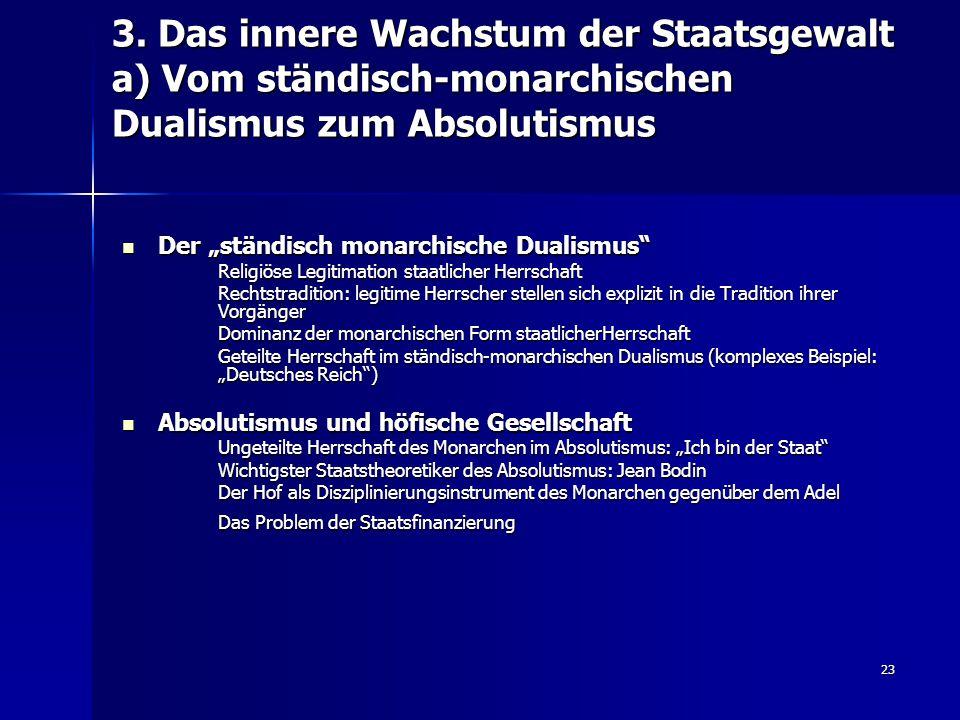 """23 3. Das innere Wachstum der Staatsgewalt a) Vom ständisch-monarchischen Dualismus zum Absolutismus Der """"ständisch monarchische Dualismus"""" Der """"ständ"""
