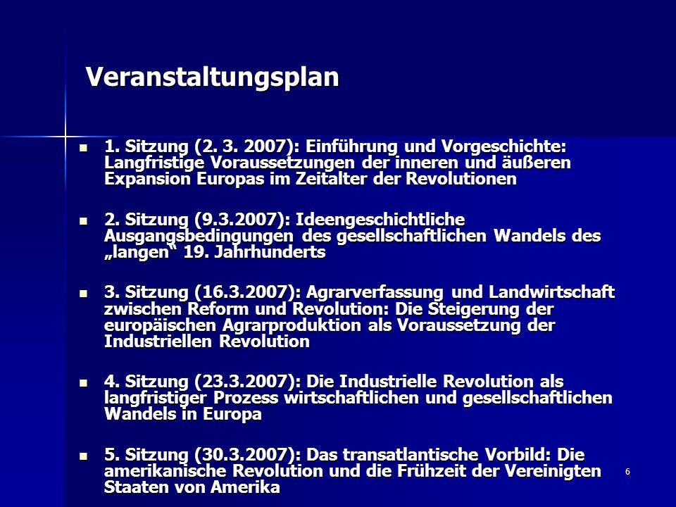 6 Veranstaltungsplan 1. Sitzung (2. 3. 2007): Einführung und Vorgeschichte: Langfristige Voraussetzungen der inneren und äußeren Expansion Europas im