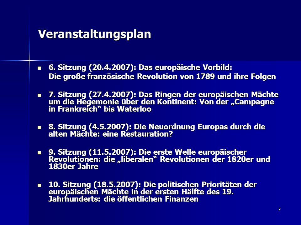 7 Veranstaltungsplan 6. Sitzung (20.4.2007): Das europäische Vorbild: 6. Sitzung (20.4.2007): Das europäische Vorbild: Die große französische Revoluti
