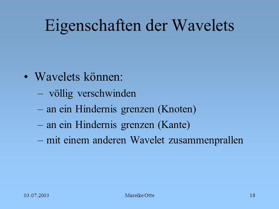 03.07.2003Mareike Otte19 Continuous Dijkstra Method mit der L 1 Metrik Ausgangspunkt: Quellpunkt s Wellenfront ist stückweise linear Wavelets sind Geraden mit der Steigung  1 Wellenfront steht immer rechtwinklig zu den Wavelets
