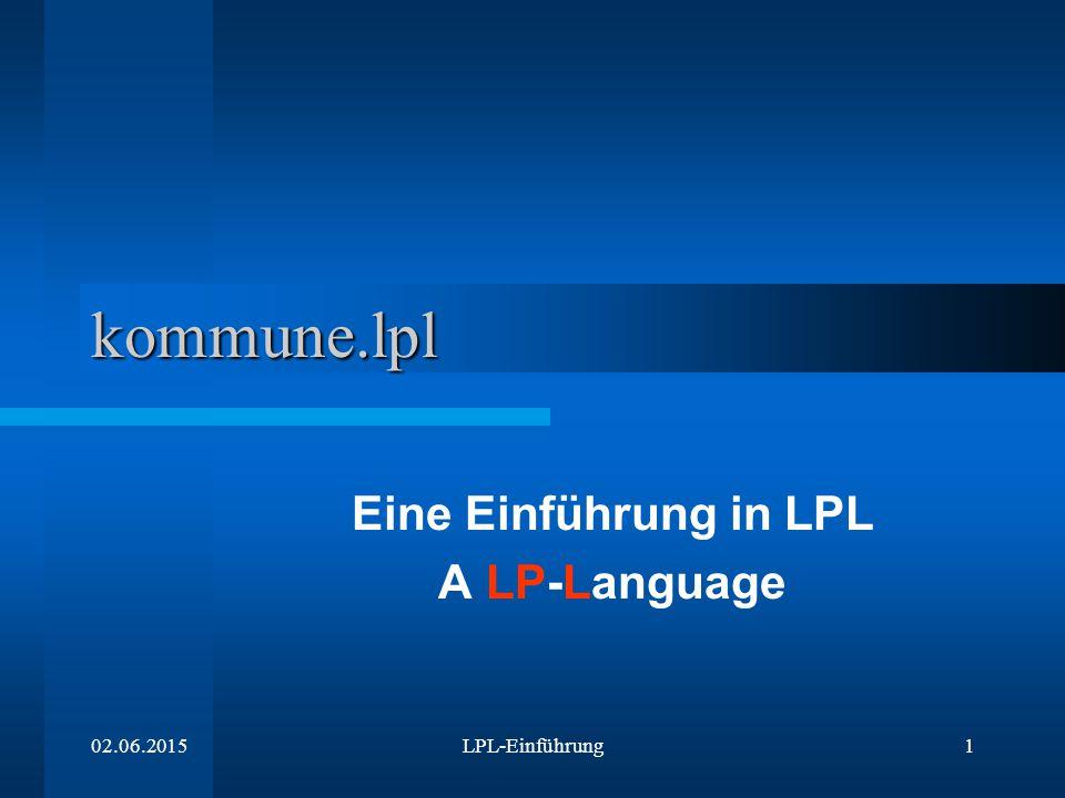 02.06.2015LPL-Einführung1 kommune.lpl Eine Einführung in LPL A LP-Language