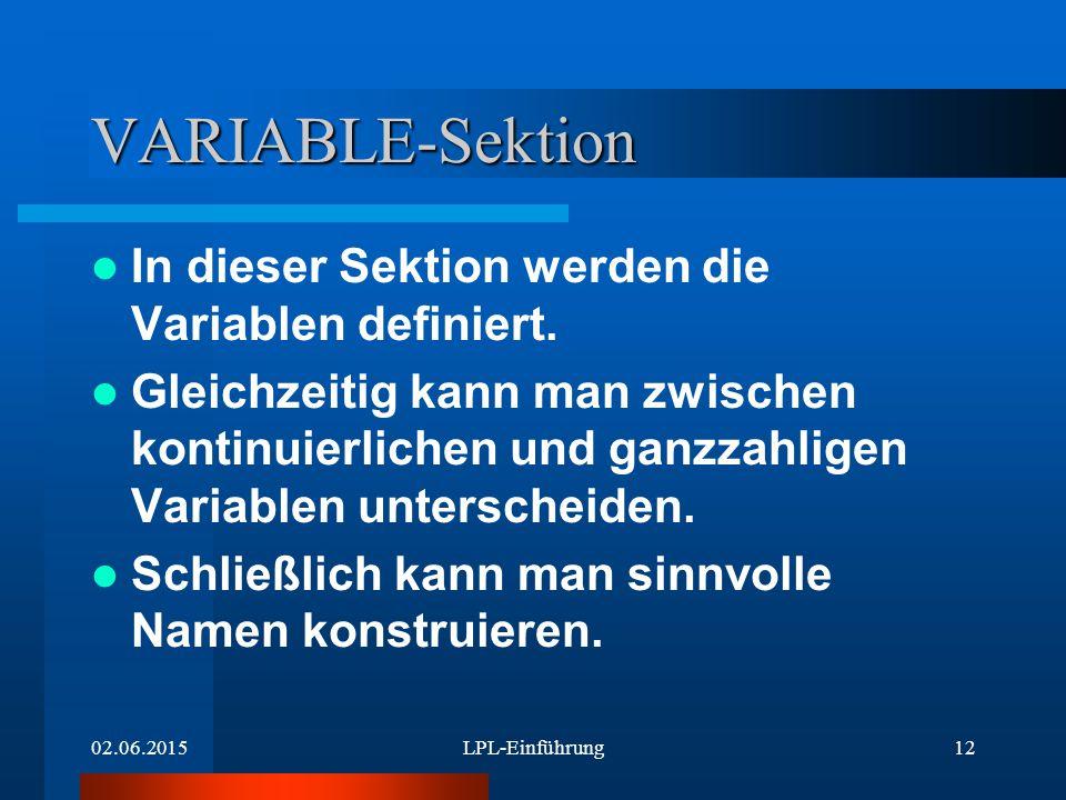 02.06.2015LPL-Einführung12 VARIABLE-Sektion In dieser Sektion werden die Variablen definiert.