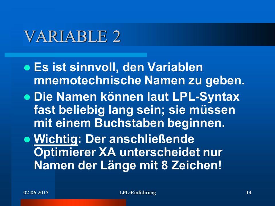 02.06.2015LPL-Einführung14 VARIABLE 2 Es ist sinnvoll, den Variablen mnemotechnische Namen zu geben.