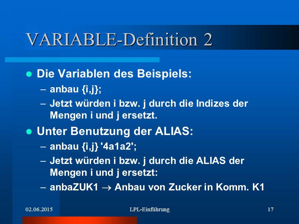02.06.2015LPL-Einführung17 VARIABLE-Definition 2 Die Variablen des Beispiels: –anbau {i,j}; –Jetzt würden i bzw.