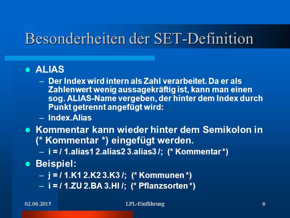 02.06.2015LPL-Einführung6 Besonderheiten der SET-Definition ALIAS –Der Index wird intern als Zahl verarbeitet.