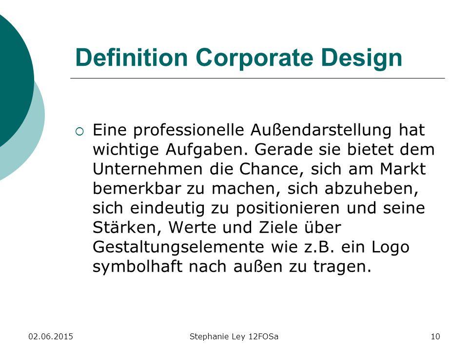 02.06.2015Stephanie Ley 12FOSa10 Definition Corporate Design  Eine professionelle Außendarstellung hat wichtige Aufgaben.
