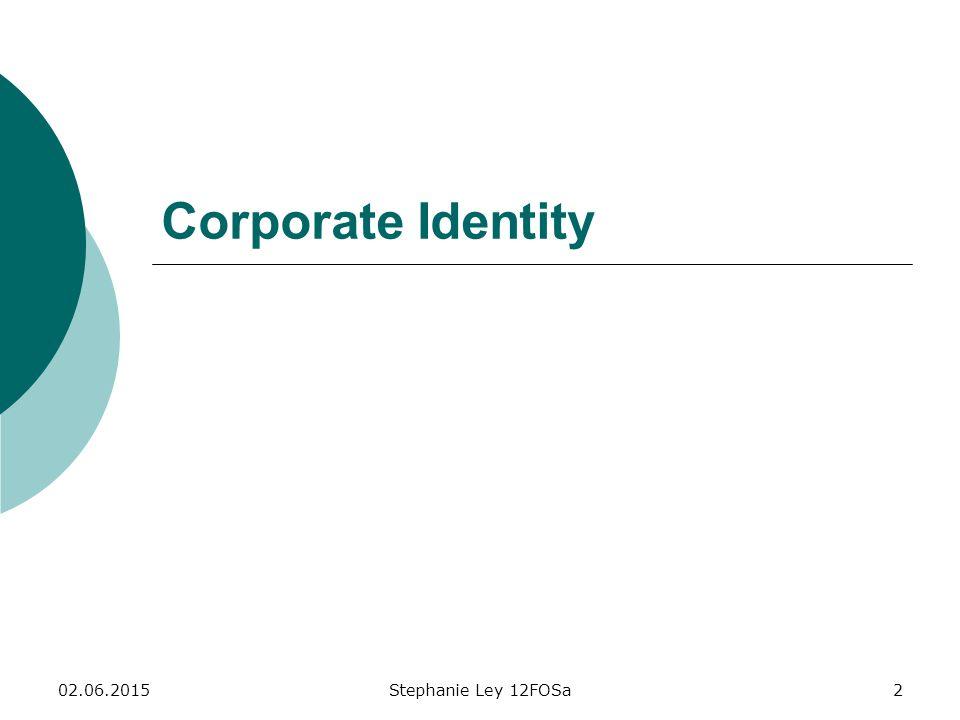 02.06.2015Stephanie Ley 12FOSa23 Was heißt Corporate Behaviour? =Einheitliches Verhalten