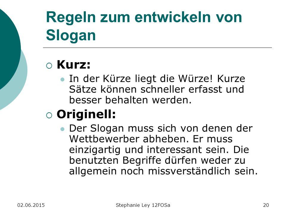 02.06.2015Stephanie Ley 12FOSa20 Regeln zum entwickeln von Slogan  Kurz: In der Kürze liegt die Würze.