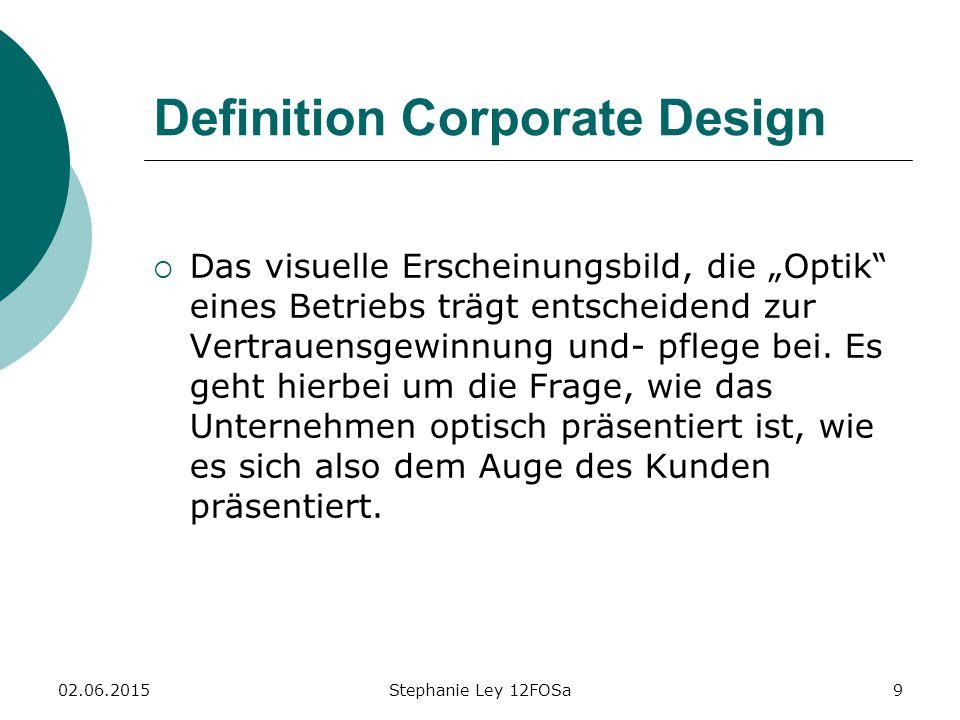 """02.06.2015Stephanie Ley 12FOSa9 Definition Corporate Design  Das visuelle Erscheinungsbild, die """"Optik eines Betriebs trägt entscheidend zur Vertrauensgewinnung und- pflege bei."""