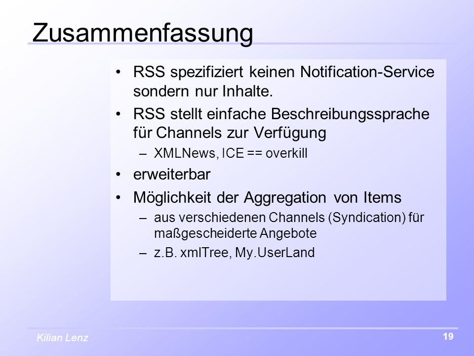 Kilian Lenz 19 Zusammenfassung RSS spezifiziert keinen Notification-Service sondern nur Inhalte. RSS stellt einfache Beschreibungssprache für Channels