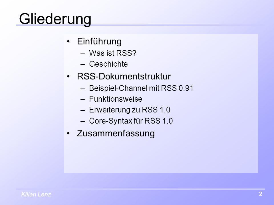 Kilian Lenz 2 Gliederung Einführung –Was ist RSS? –Geschichte RSS-Dokumentstruktur –Beispiel-Channel mit RSS 0.91 –Funktionsweise –Erweiterung zu RSS