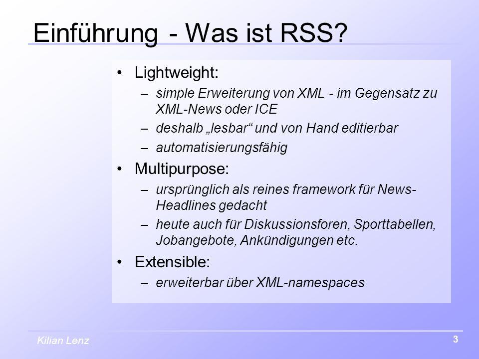 """Kilian Lenz 3 Einführung - Was ist RSS? Lightweight: –simple Erweiterung von XML - im Gegensatz zu XML-News oder ICE –deshalb """"lesbar"""" und von Hand ed"""