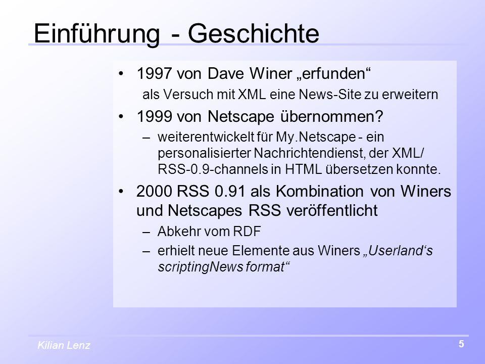 """Kilian Lenz 5 Einführung - Geschichte 1997 von Dave Winer """"erfunden als Versuch mit XML eine News-Site zu erweitern 1999 von Netscape übernommen."""