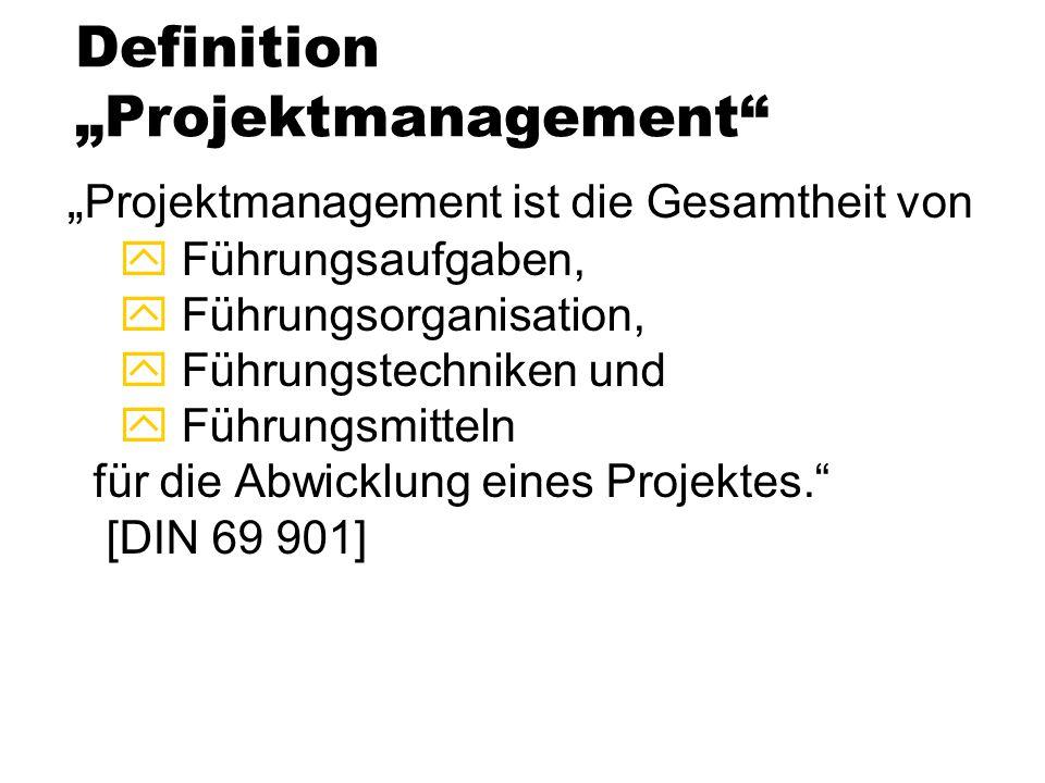 """Definition """"Projektmanagement"""" """" Projektmanagement ist die Gesamtheit von y Führungsaufgaben, y Führungsorganisation, y Führungstechniken und y Führun"""